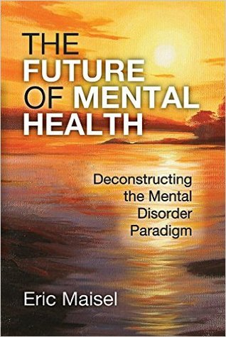Deconstructing the Mental Disorder Paradigm - Eric Maisel