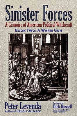 Sinister Forcesa Warm Gun: A Grimoire of American Political Witchcraft