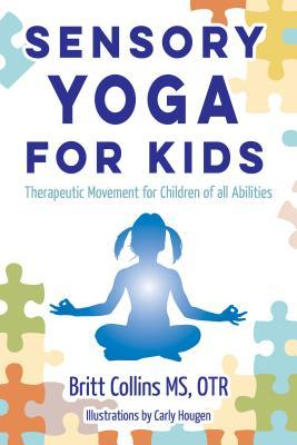 Sensory Yoga for Kids: Therapeutic Movement for Ch...