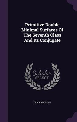 Primitive Double Minimal Surfaces of the Seventh Class and Its Conjugate