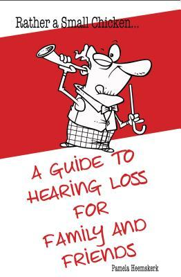 Rather a Small Chicken...: A Guide to Hearing Loss for Family and Friends