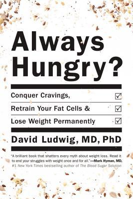 Always Hungry?: Conquer Cravings, Retrain Your Fat Cells, and Lose Weight Permanently