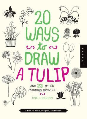 20 Ways To Draw A Tulip And 23 Other Other Fabulous Flowers A Book