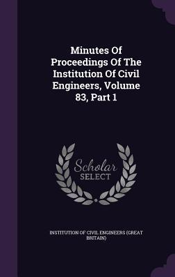 Minutes of Proceedings of the Institution of Civil Engineers, Volume 83, Part 1