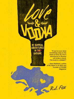 Love & Vodka: My Surreal Adventures in Ukraine