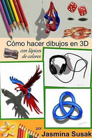 Cómo Hacer Dibujos en 3D: con Lápices de Colores por Jasmina Susak, Cómo Dibujar Objetos en 3D, Tutoriales Paso a Paso, Dibujos Tridimensionales Realistas, ... Dibujos 3D a Lápiz