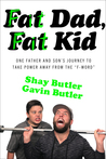 Fat Dad, Fat Kid by Shay Butler