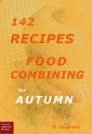 142 Recipes - Food Combining For Autumn (Food Combining Cookbooks 4)