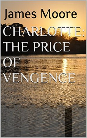 Charlotte: The Price of Vengence (Charlotte and Associates: Investigators Book 1)