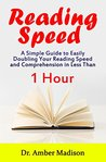 Reading Speed: A Simple Guide to Easily Doubling your Reading Speed and Comprehension in Less Than 1 Hour