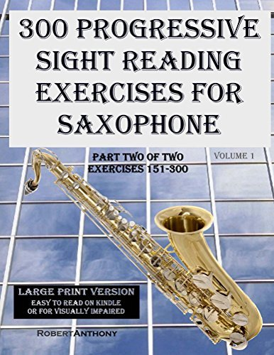 300 Progressive Sight Reading Exercises for Saxophone Large Print: Part Two of Two, Exercises 151-300