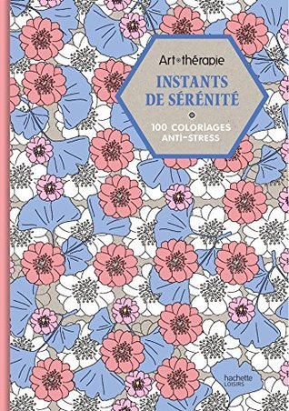 Art therapie Instants de serenite : 100 coloriages anti - stress