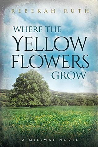 Where the Yellow Flowers Grow (A Millway Novel Book 2)