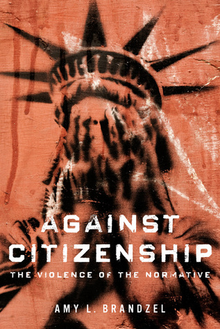 Against Citizenship: The Violence of the Normative