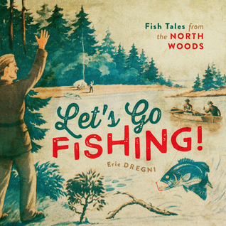 Let's Go Fishing!: Fish Tales from the North Woods