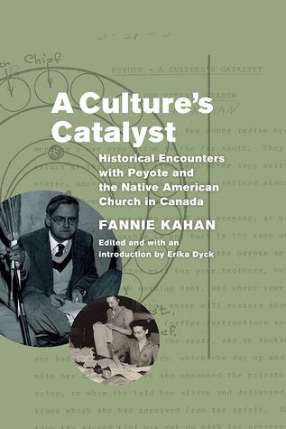 A Culture's Catalyst: Historical Encounters with Peyote and the Native American Church in Canada
