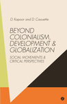 Beyond Colonialism, Development and Globalisation: Social Movement and Critical Perspectives