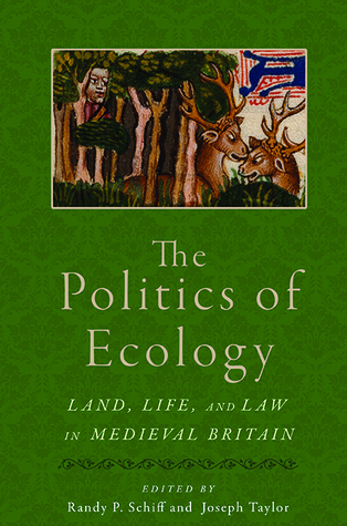 The Politics of Ecology: Land, Life, and Law in Medieval Britain