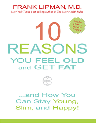 10 Reasons You Feel Old and Get Fat...: And How YOU Can Stay Young, Slim, and Happy!