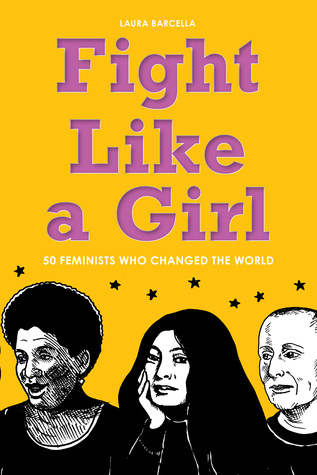 Fight like a girl 50 feminists who changed the world by laura barcella 23845789 fandeluxe Image collections