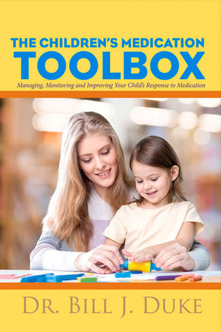 Children's Medication Toolbox: Managing, Monitoring and Improving Your Child's Response to Medication
