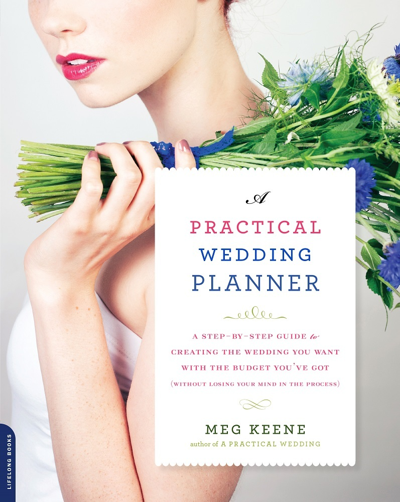 A Practical Wedding Planner: A Step-by-Step Guide to Creating the Wedding You Want with the Budget You've Got