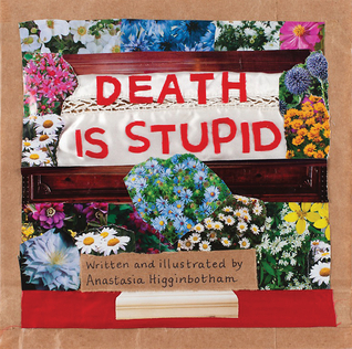 Death Is Stupid - Anastasia Higginbotham
