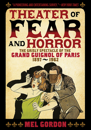 Theatre of Fear & Horror: The Grisly Spectacle of the Grand Guignol of Paris, 1897-1962