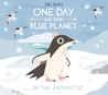 One Day on Our Blue Planet . . . in the Antarctic by Ella Bailey