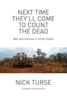 Next Time They'll Come to Count the Dead: War and Survival in South Sudan