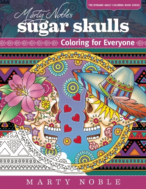 Marty Noble's Sugar Skulls: New York Times Bestselling Artists? Adult Coloring Books