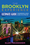The Brooklyn Experience: The Ultimate Guide to Neighborhoods  Noshes, Culture  the Cutting Edge