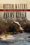 Bitter Waters: The Struggles of the Pecos River