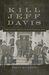 Kill Jeff Davis: The Union Raid on Richmond, 1864