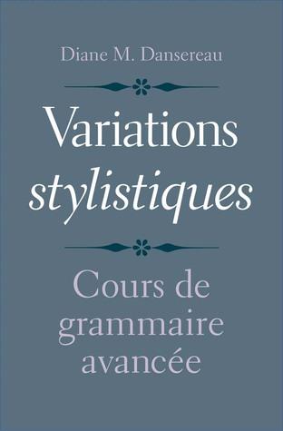 Variations stylistiques: Cours de grammaire avancée