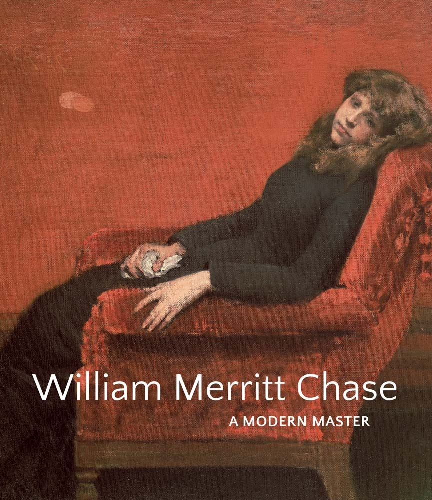 William Merritt Chase: A Modern Master