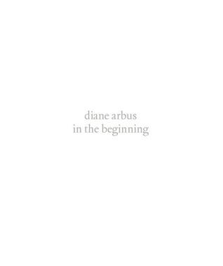 diane arbus: in the beginning by Diane Arbus
