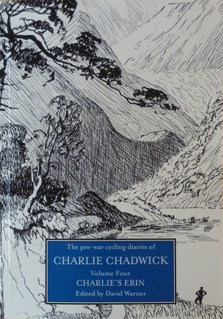 The Pre-war Cycling Diaries of Charlie Chadwick: Volume Four Charlie's Erin