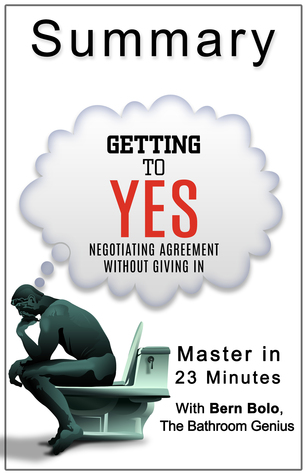 Getting to Yes: Negotiating Agreement Without Giving In: A 23-Minute Bathroom Genius Summary