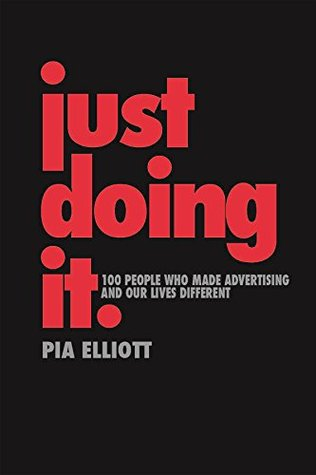 Just Doing It: A History of Advertising: 100 people who made advertising and our lives different