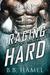 Raging Hard by B.B. Hamel
