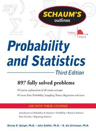 Schaum's Outline of Probability and Statistics, 3/E (Schaum's Outline Series)