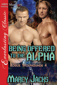 Being Offered to the Alpha (Rogue Wolfhounds, #4)