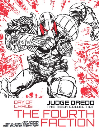 Judge Dredd: Day Of Chaos: The Fourth Faction (Judge Dredd: The Mega Collection, #11)