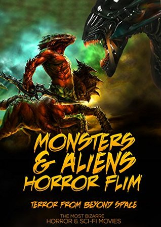 Monsters & Aliens Horror Film: The most Bizarre Horror and Sci-Fi Movies (October - December Issue 2015)