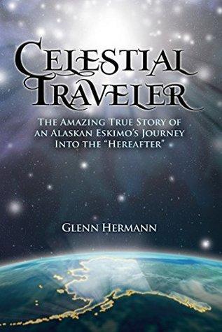 Celestial Traveler: The amazing true story of an Alaskan