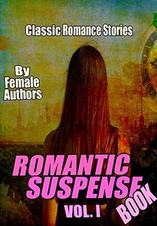 The Romantic Suspense Book Vol. 1: 11 Classic Romance Stories by Female Authors