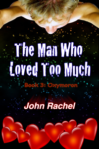 The Man Who Loved Too Much - Book 3 by John Rachel