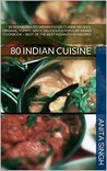 80 Sophisticated Indian Foods Cuisine Recipes, Indian Cooking, Indian Cuisine: Original, Yummy, Spicy, Delicious & Popular Indian Cookbook - Best of the ... Indian Delicious Foods, Tandoori Expert 1)