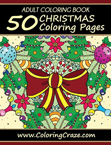 ADULT COLORING BOOK: 50 Christmas Coloring Pages, Coloring Books For Adults Series By ColoringCraze.com (ColoringCraze Adult Coloring Books, Stress Relieving Coloring Pages For Grownups Book 13)